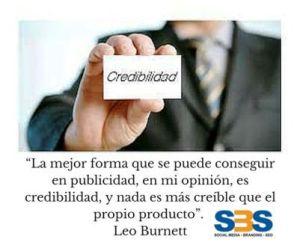 """""""La mejor forma que se puede conseguir en publicidad, en mi opinión, es credibilidad, y nada es más creíble que el propio producto"""" Leo Burnett"""