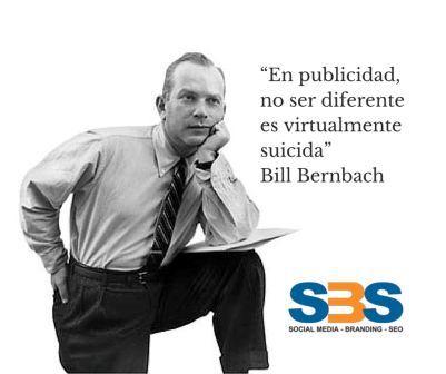 """""""En publicidad, no ser diferente es virtualmente suicida"""" Bill Bernbach"""