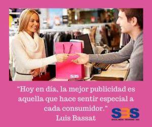 """""""Hoy en día, la mejor publicidad es aquella que hace sentir especial a cada consumidor."""" Luis Bassat"""