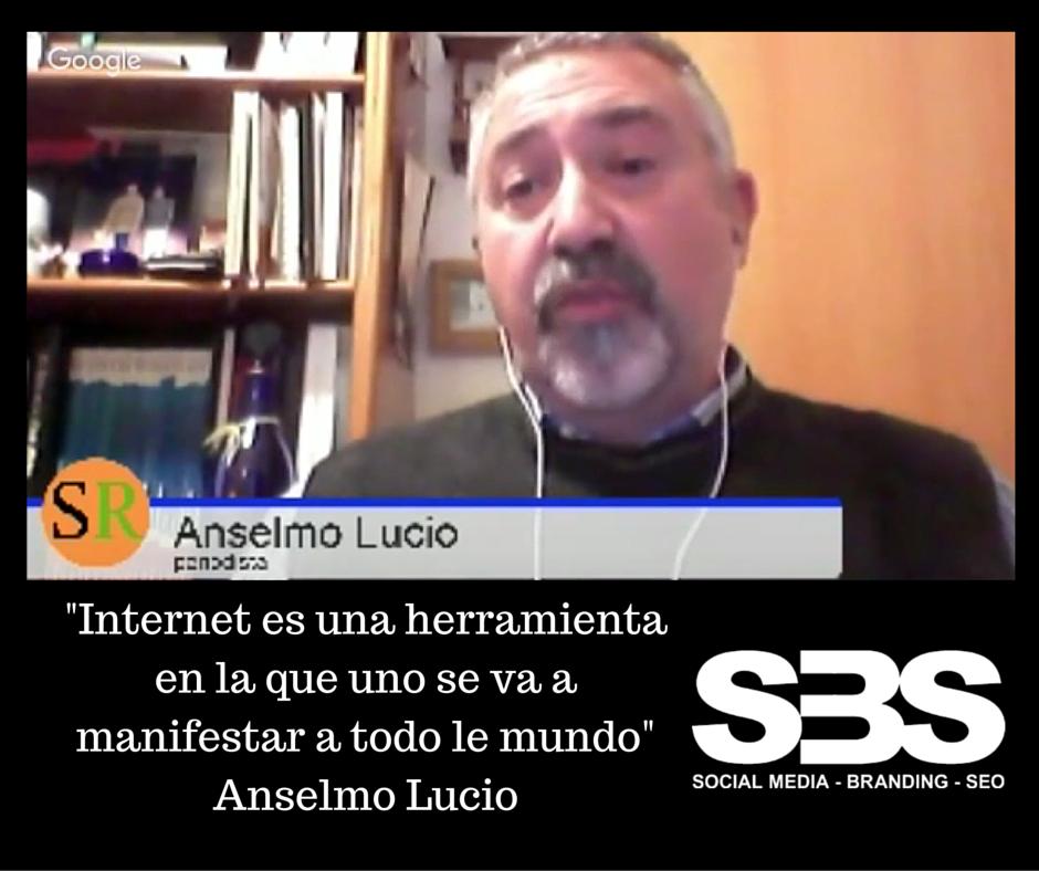 """""""Internet es una herramienta en la que uno se va a manifestar a todo le mundo"""" Anselmo Lucio"""